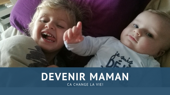 Devenir maman ça change la vie