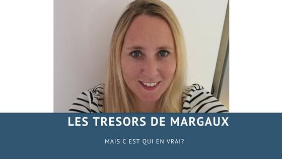 Les trésors de Margaux mais c'est qui en vrai??