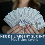 Gagner de l'argent sur le net : mes 5 sites favoris