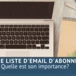 Une liste d'email d'abonnés quelle importance?