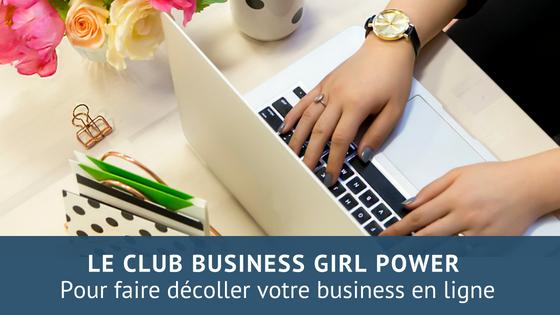 """Le Club """"Business Girl Power"""": Pour faire décoller votre business en ligne"""