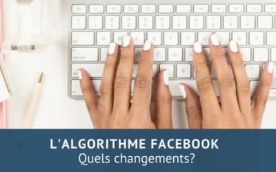 Quels changements avec le nouvel algorithme Facebook?