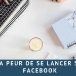 Avoir peur de se lancer sur Facebook