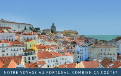 Notre voyage au Portugal: combien ça coûte?