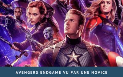 Avengers endgame vu par une novice