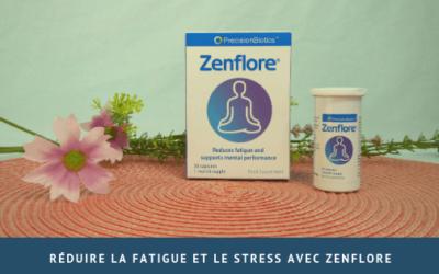 Réduire la fatigue et le stress avec Zenflore