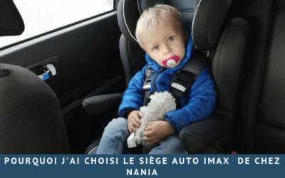 Pourquoi j'ai choisi le siège auto Imax  de chez Nania