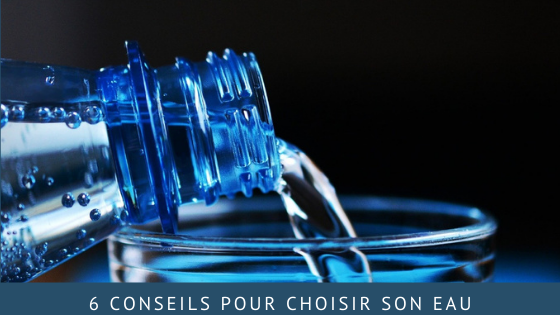 6 conseils pour choisir son eau