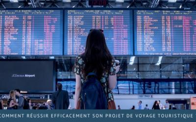 Comment réussir efficacement son projet de voyagetouristique ?