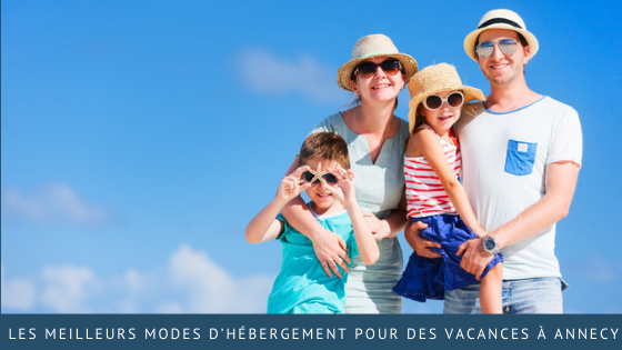 Quels sont les meilleurs modes d'hébergement pour des vacances à Annecy ?
