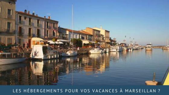 Quels types d'hébergements pour vos vacances à Marseillan?